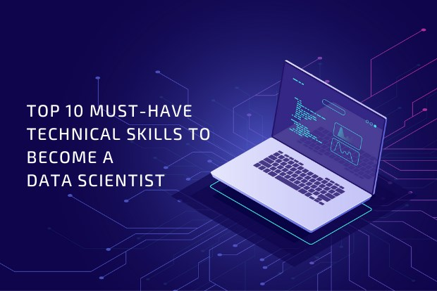 Top 10 Must-have Technical Skills to Become a Data Scientist